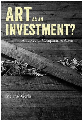 ART AS AN INVESTMENT? A Survey of Comparative Assets by Melanie Gerlis Lund Humphries, 2014